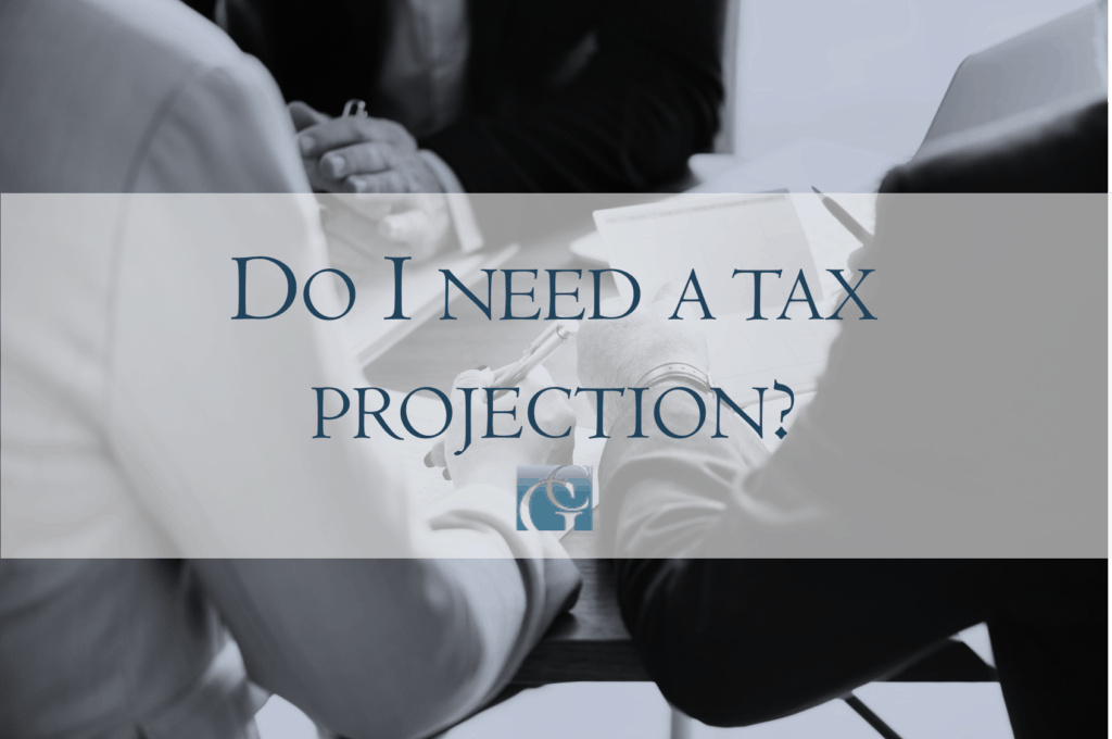 Do I need a tax projection