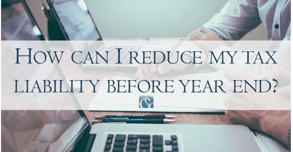 How can I reduce my tax liability before year end