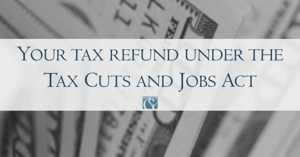 Your tax refund under the Tax Cuts and Jobs Act